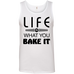 Life Is What You Bake It Tank
