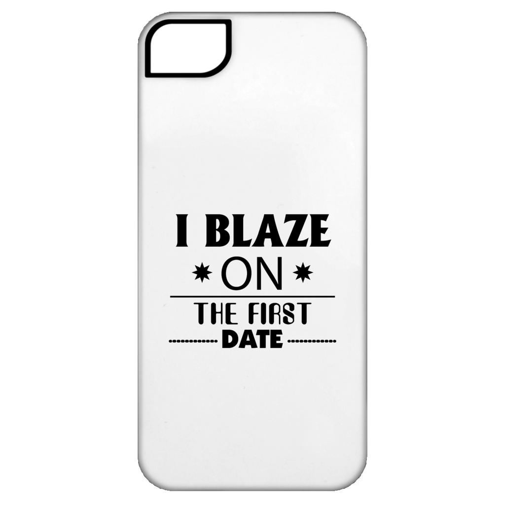 I Blaze On The First Date iPhone 5 Tough Case