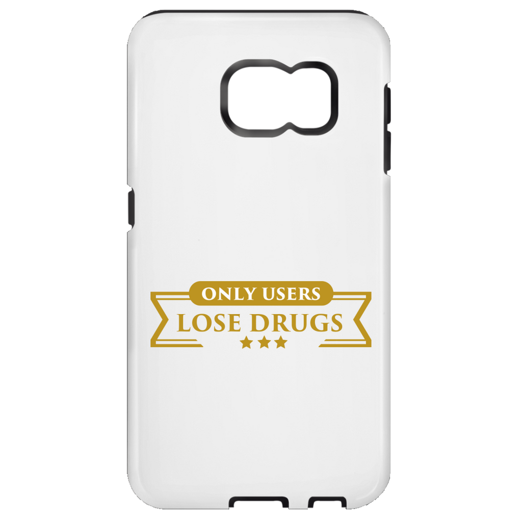 Only Users Lose Drugs Samsung Galaxy S7 Tough Case