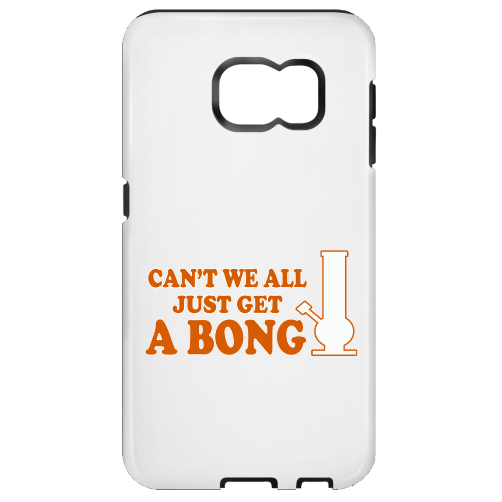 Can't We All Just Get A Bong Samsung Galaxy S7 Tough Case