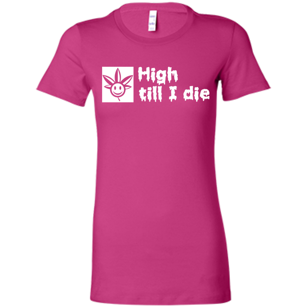 High Till I Die Ladies T-Shirt