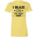 I Blaze On The First Date Ladies T-Shirt
