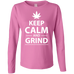 Keep Calm And Grind Ladies Long Sleeve T-Shirt