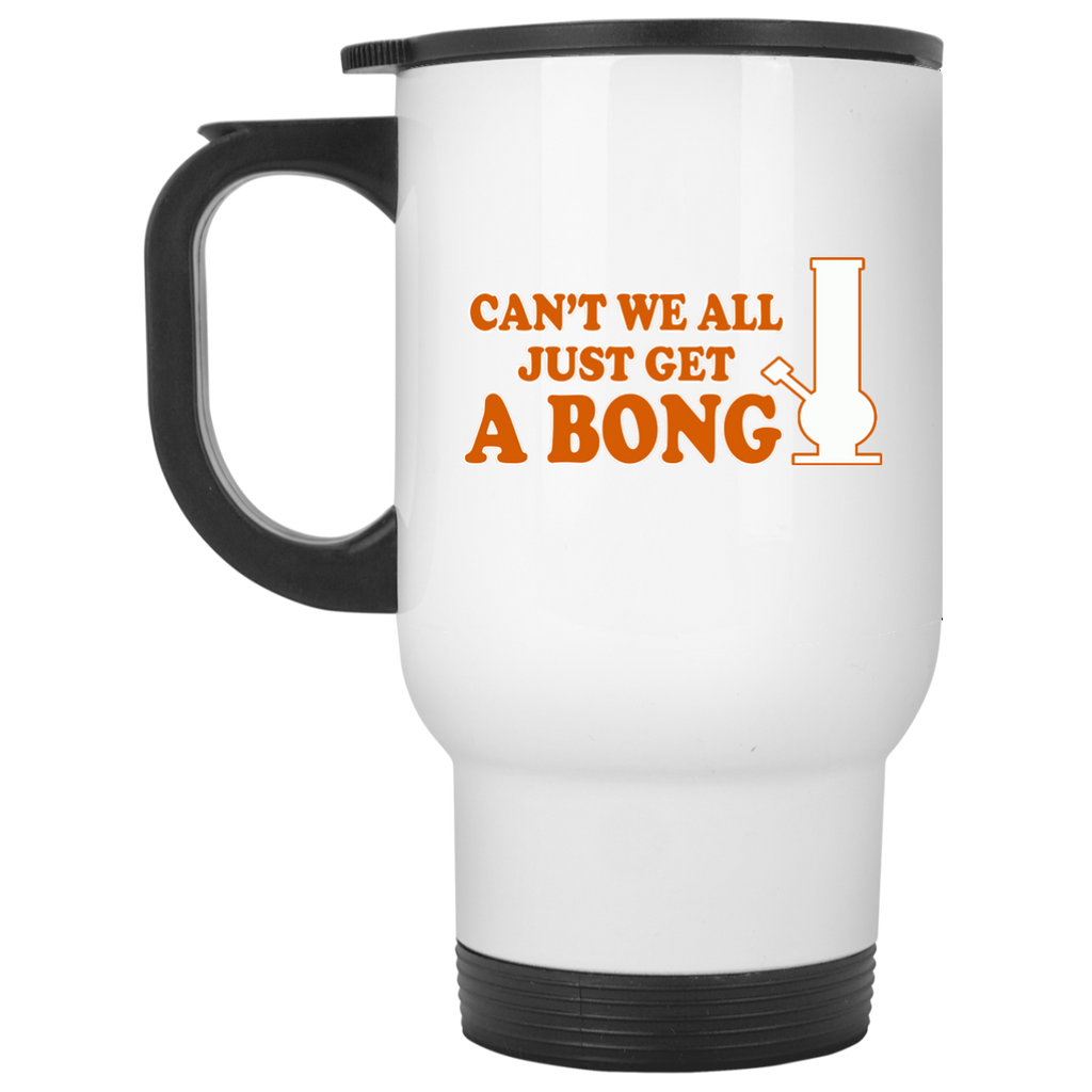 Can't We All Just Get A Bong Travel Mug