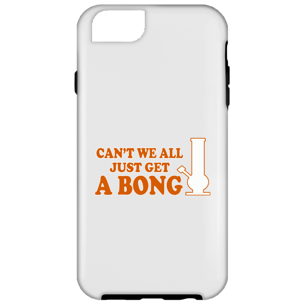 Can't We All Just Get A Bong iPhone 6 Tough Case