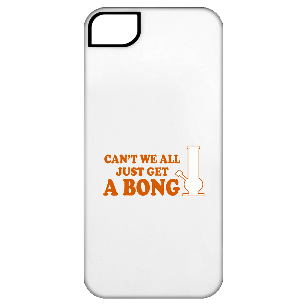 Can't We All Just Get A Bong iPhone 5 Tough Case