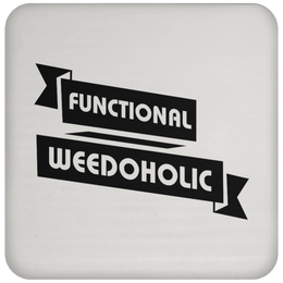 Functional Weedoholic Coaster