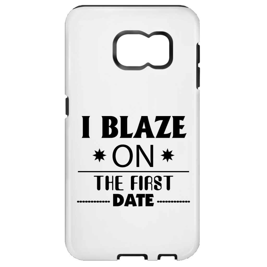 I Blaze On The First Date Samsung Galaxy S7 Tough Case