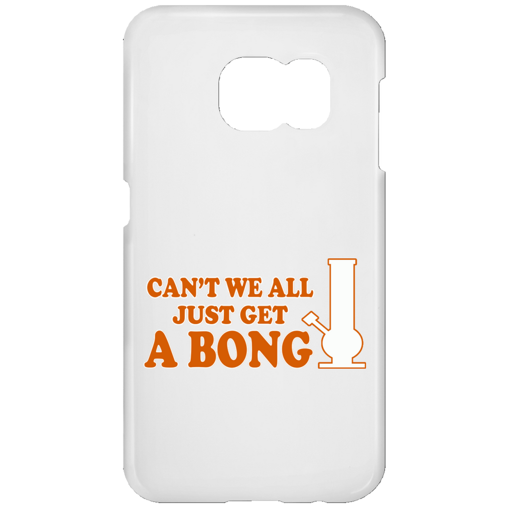 Can't We All Just Get A Bong Samsung Galaxy S7 Phone Case