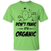 Don't Panic, It's Organic T-Shirt