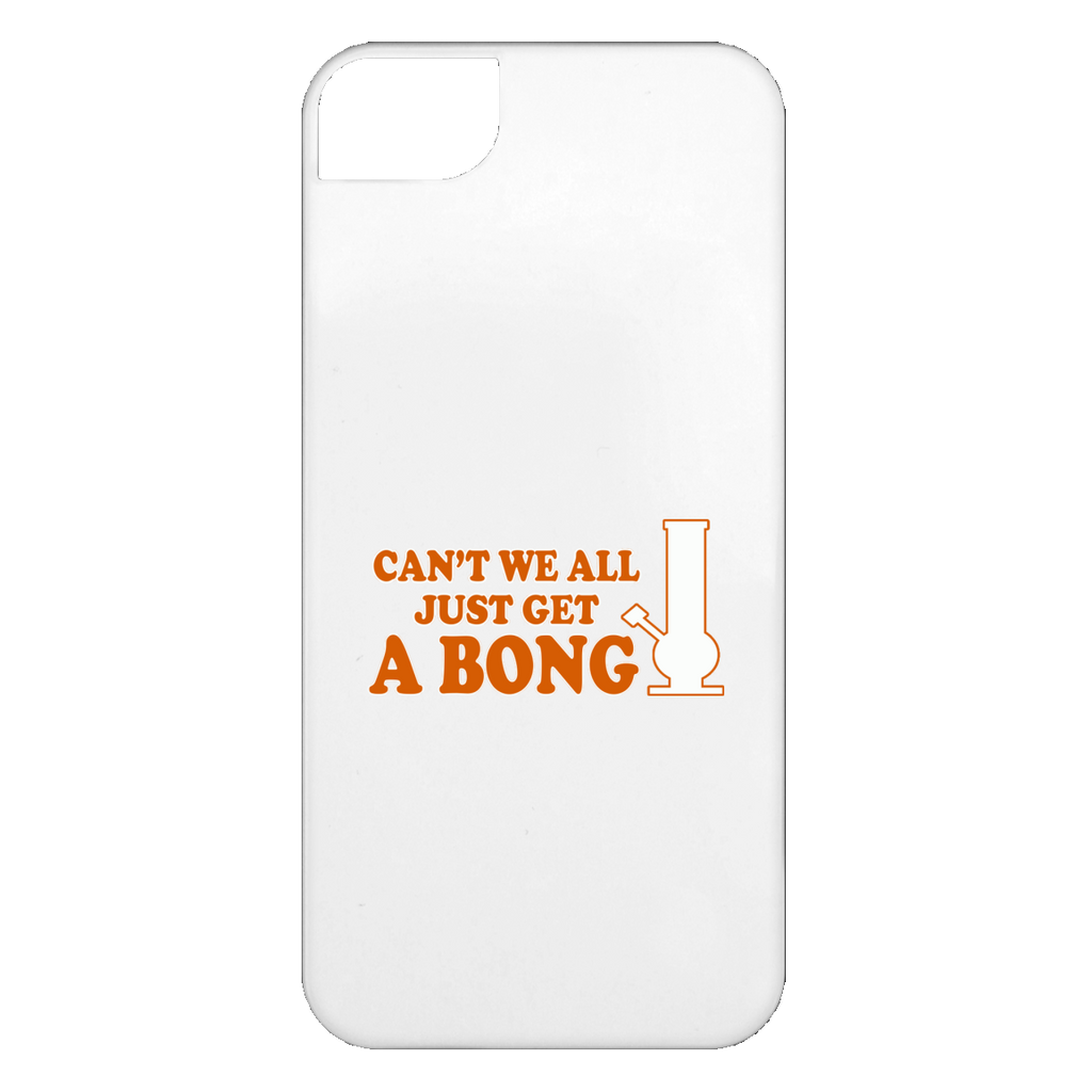 Can't We All Just Get A Bong iPhone 5 Case