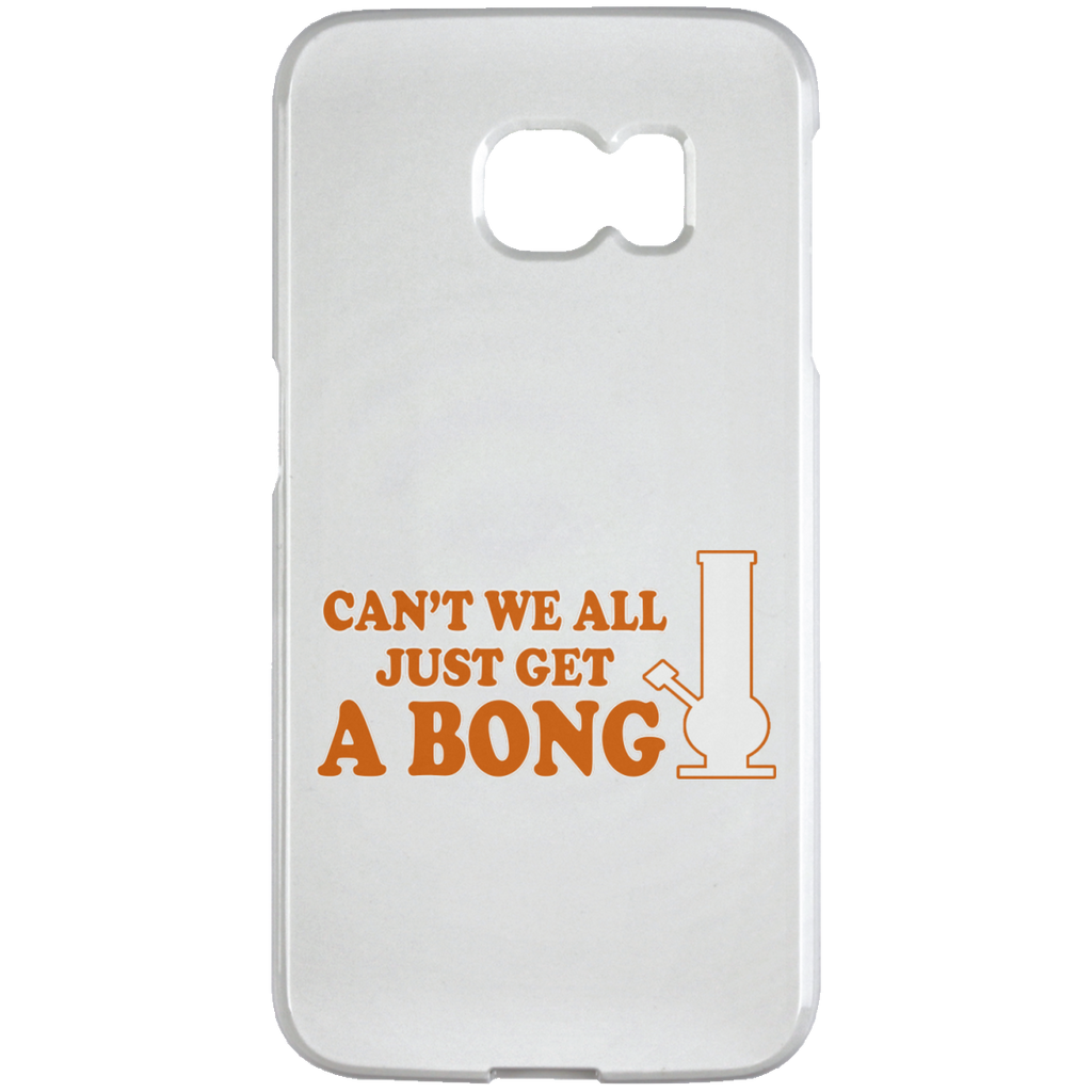 Can't We All Just Get A Bong Samsung Galaxy S6 Edge Case