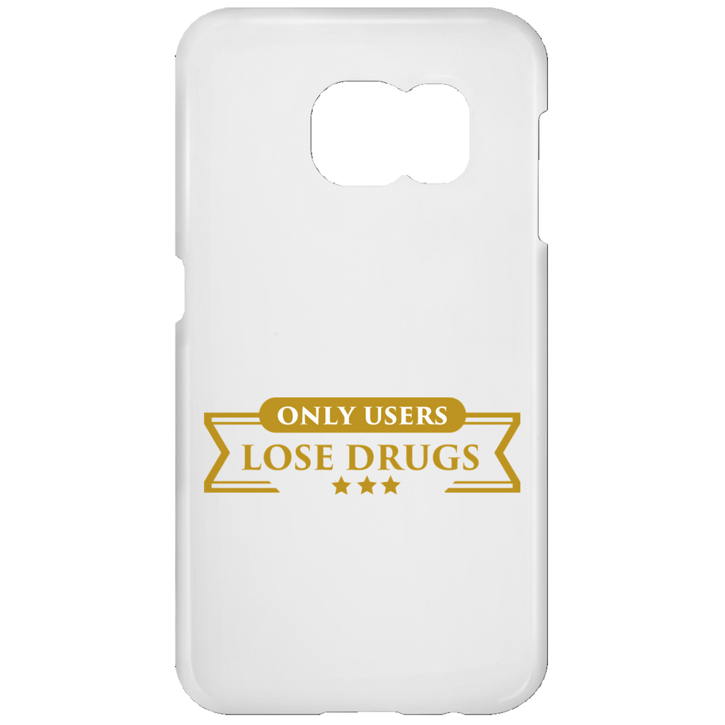 Only Users Lose Drugs Samsung Galaxy S7 Phone Case