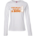 Can't We All Just Get A Bong Ladies Long Sleeve T-Shirt