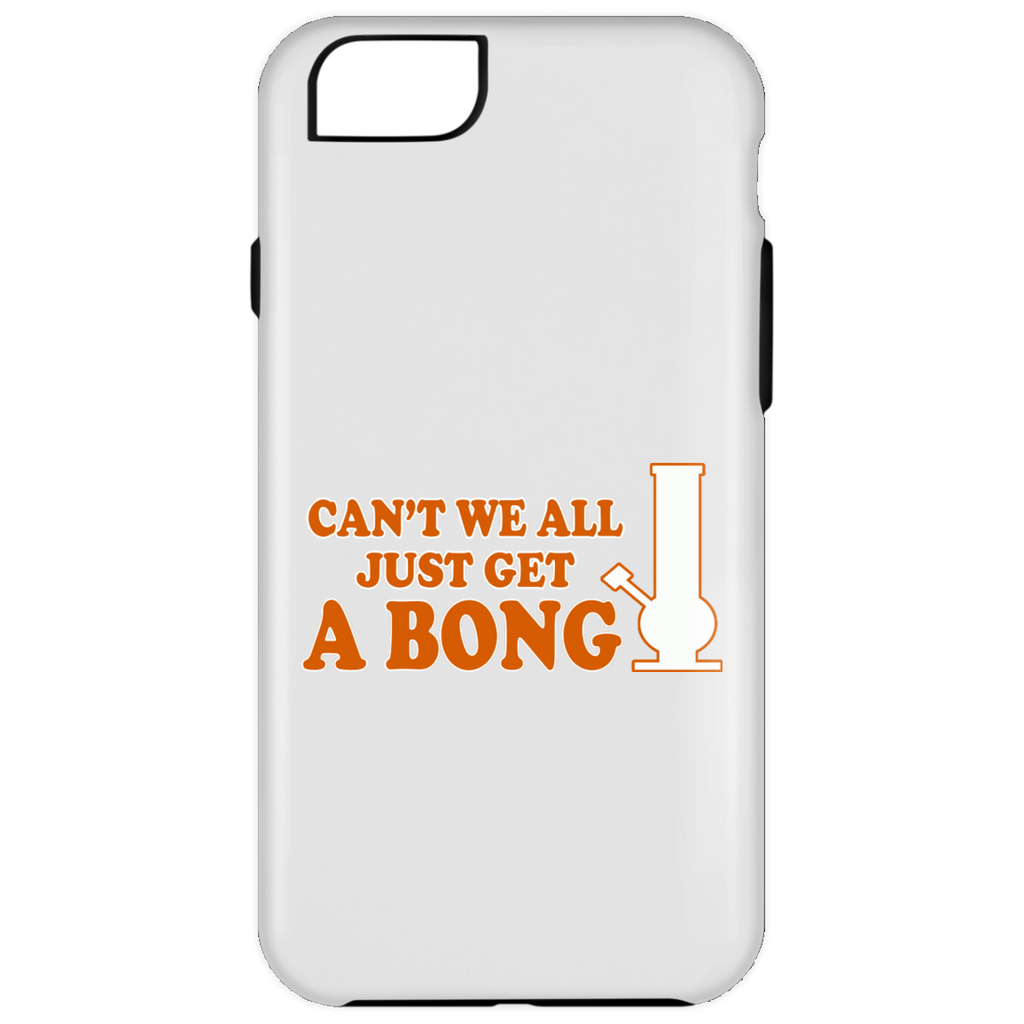 Can't We All Just Get A Bong iPhone 6 Plus Tough Case