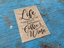 """Life Is What Happens Between Coffee and Wine"" Burlap Print Sign"