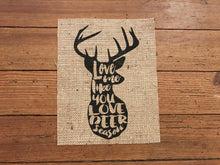 """Love Me Like You Love Deer Season"" Deer Head Burlap Print Sign"