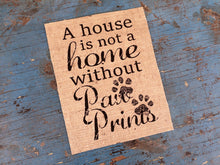 A House is not a Home without Paw Prints Burlap Print Sign