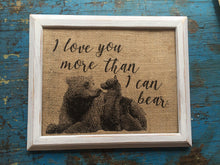 """I Love You More Than I Can Bear"" Burlap Print Sign"