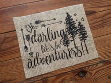 """Oh, Darling, Let's Be Adventurers"" Burlap Print Sign"