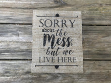 """Sorry About The Mess..."" Burlap Print Sign - Lh"