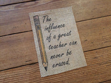 """The Influence of a Great Teacher Can Never Be Erased"" Burlap Print"