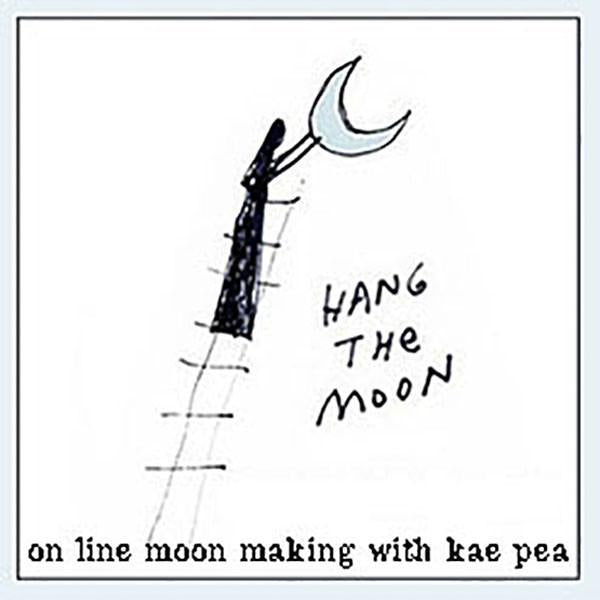 Online Workshop | Hang the Moon | w/Kae pea