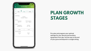 Pre-plan and program your optimal settings for your devices and auxiliary equipment from day 1 all the way to the end of your grow and beyond in a single sitting.