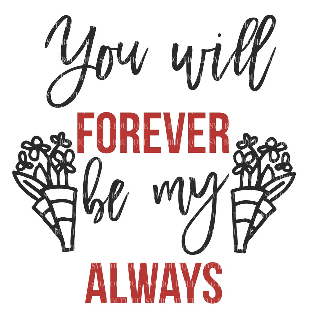 You Will Forever Be My Always SVG File