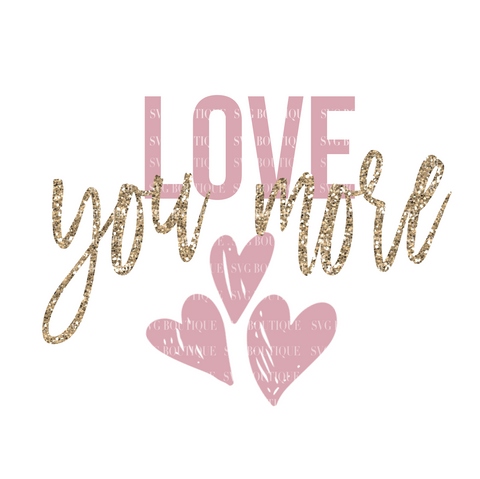 Love You More Valentine's Day SVG File