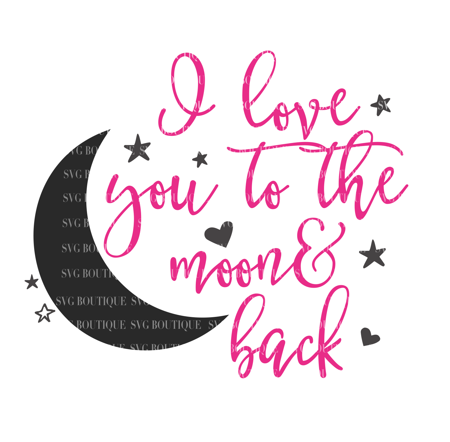 I Love You To The Moon And Back Svg File Svg Boutique