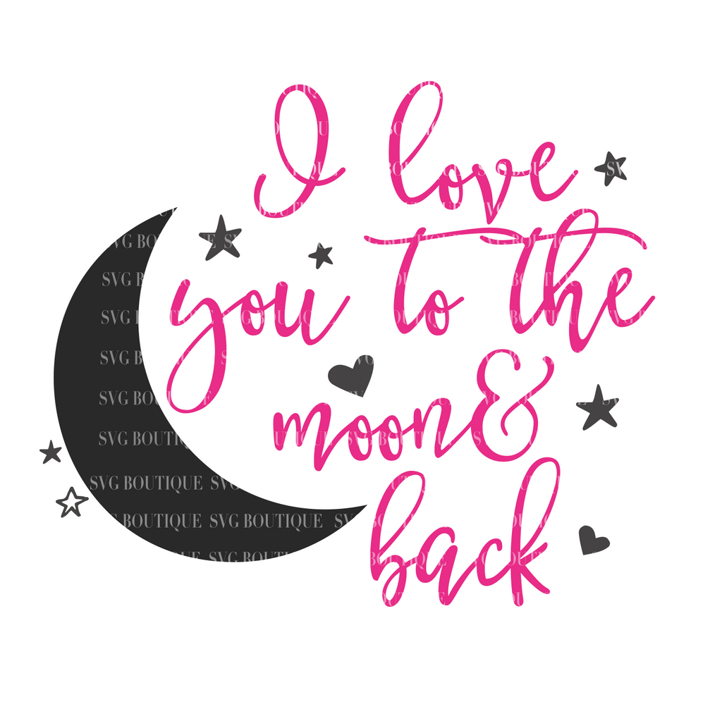 Download I Love You To The Moon and Back SVG File - SVG BOUTIQUE