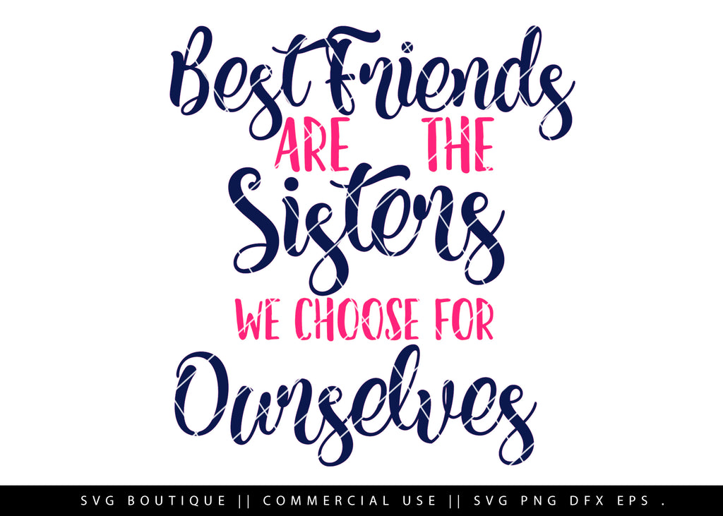 Best Friends Are Sisters We Choose For Ourselves SVG Cut File