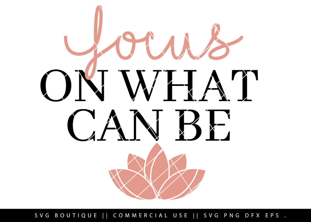 Focus On What Can Be - Motivational SVG File