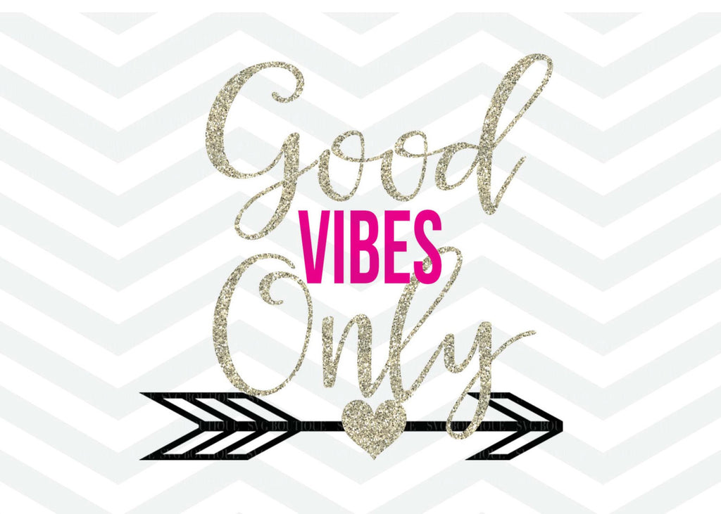Good Vibes Only SVG, Arrow Heart SVG,  Svg File, Cutting File, PNG, Cricut, Silhouette, Vector Files, Clip Art, Dfx, Quote Overlay