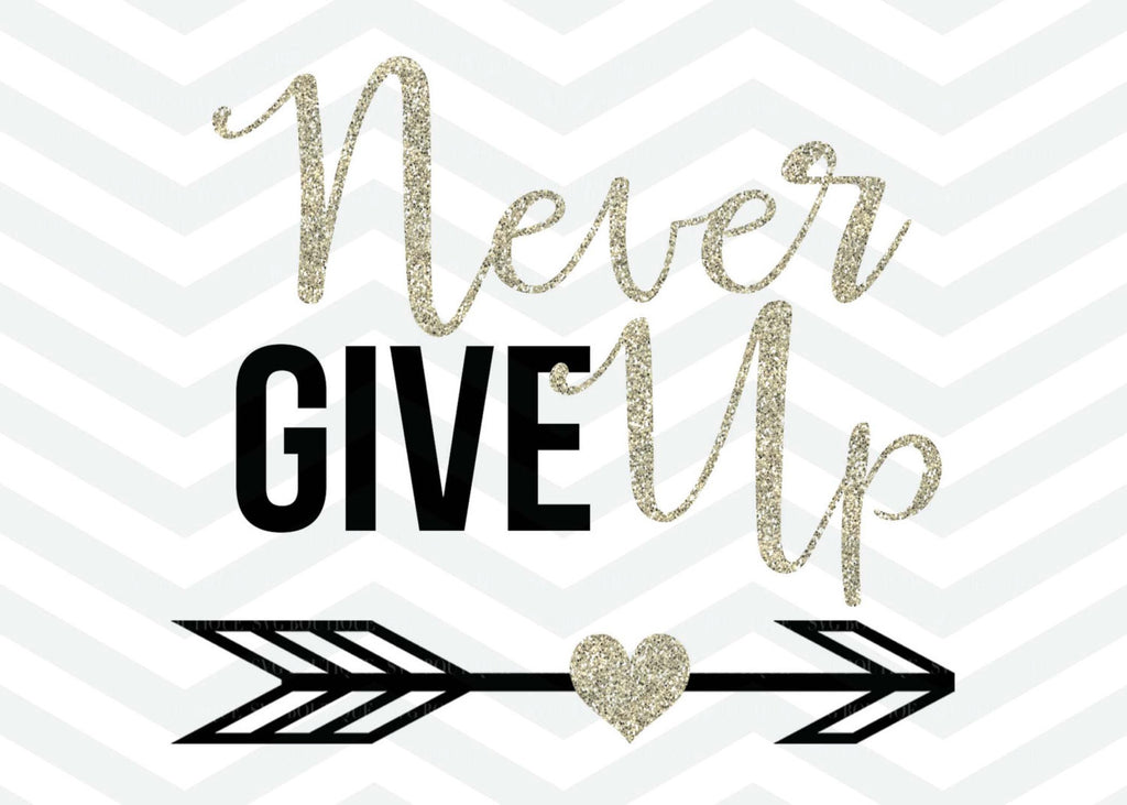 Never Give UP SVG, Motivation  Clip Art, Quote Overlay, PNG, Cameo, Cricut, Silhouette, Clip Art, Cut Files, Svg Cut File, Word Art, Arrow
