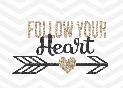 Follow Your Heart SVG File, Motivational Cut File, Arrow Heart, Cutting File, PNG, Cricut, Silhouette, Cut Files, Clip Art, Quote Overlay