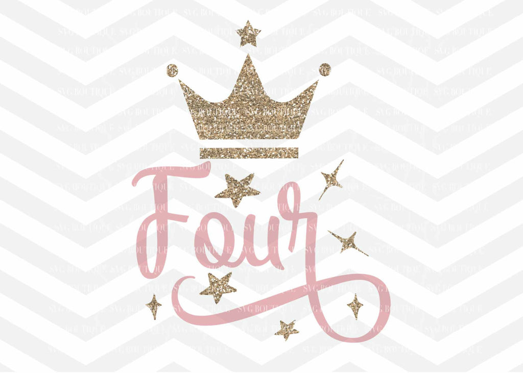 Fourth Birthday SVG, Four Year Old Cut File, Baby Girl SVG, Crown, Number svg, Cutting File, PNG, Cricut, Silhouette, Cut Files, Number Four