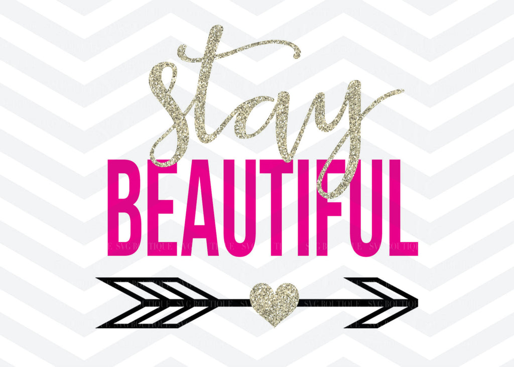 Stay Beautiful SVG, Beautiful Cut File, Quote Overlay, PNG, Cameo, Cricut, Silhouette, Clip Art, Cut Files, Svg Cut File, Word Art, Arrow