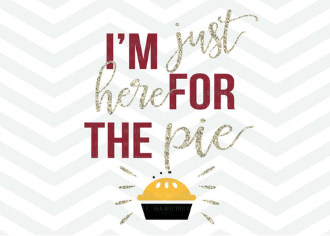 I'm Just Here For The Pie SVG File, Autumn Cut File, Thanksgiving SVG File, Pumpkin Pie Cut File, Cricut, Silhouette, Thanksgiving, Turkey