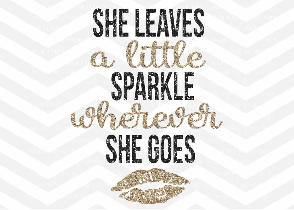 She Leaves A Little Sparkle Wherever She Goes File, SVG Cut File Cricut explore, Quote Overlay, Vector, Cutting File, PNG, Silhouette