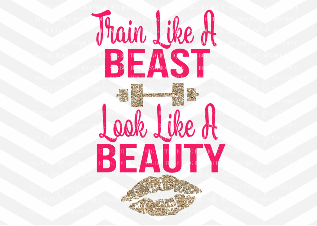 Train Like A Beast, Look Like A Beauty,  SVG File, Workout svg, Fitness, Quote Overlay, Workout Svg, Vector, Cutting File, Dfx, png, Cricut