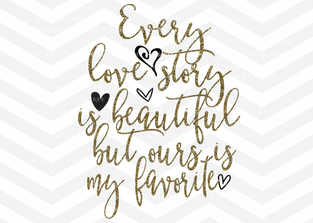 Every Love Story Is Beautiful But Ours Is My Favorite SVG, Couples svg, Romance, Couple, SVG Cutting File, Cricut, Silhouette, png dfx
