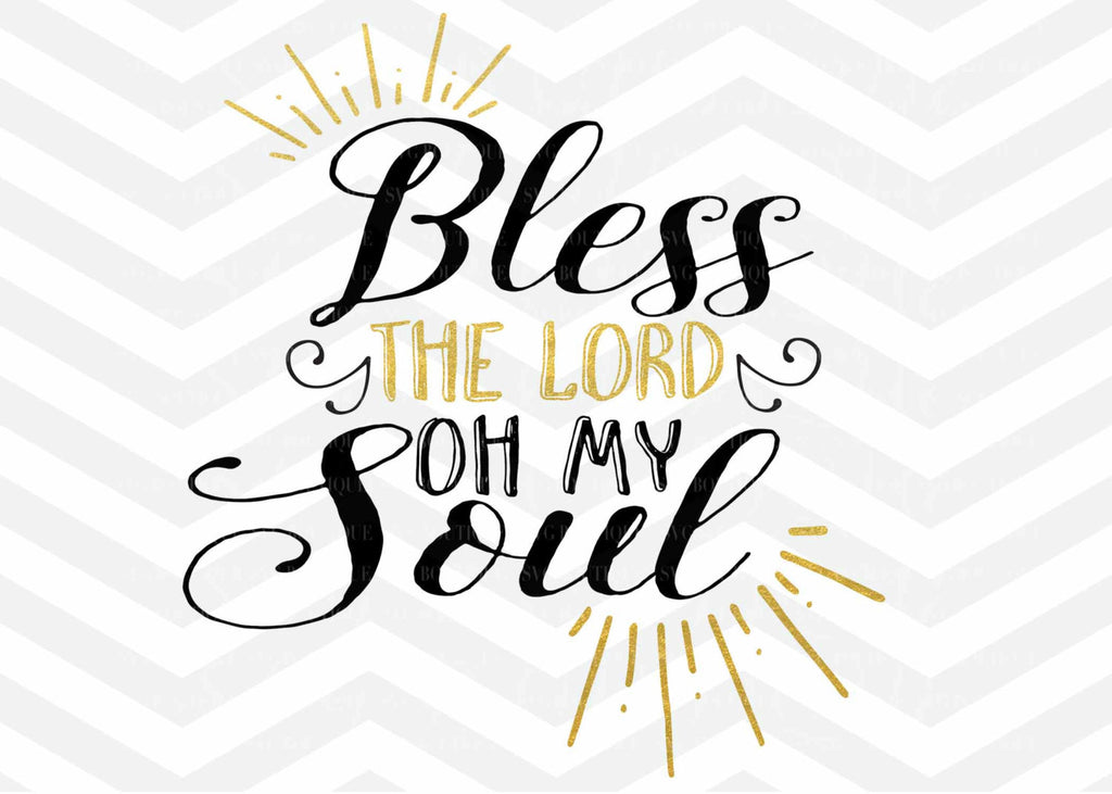 Bless The Lord Oh My Soul SVG, svg Cutting File, Jesus SVG, For Silhouette and Cricut Cameo, Quote Overlay, PNG dxf Jpeg