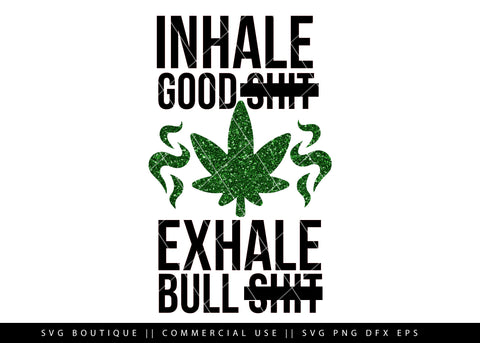 Inhale Good Shit/Exhale Bullshit - Weed/Dope -  Cut File For Silhouette and Cricut Cutting Machines