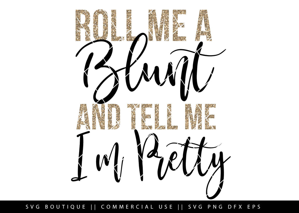 Roll Me A Blunt And Tell Me I'm Pretty - Weed/Dope SVG Files -  Cut File For Silhouette and Cricut Cutting Machines