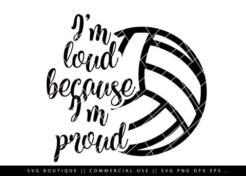 I'm Loud Because I'm Proud- Volleyball SVG Cutting File
