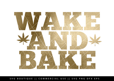 Wake and Bake - Weed/Dope SVG Files -  Cut File For Silhouette and Cricut Cutting Machines