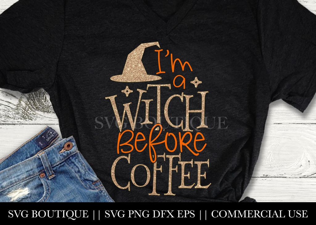 I'm A Witch Before Coffee -  SVG File Silhouette and Cricut Cutting Machines