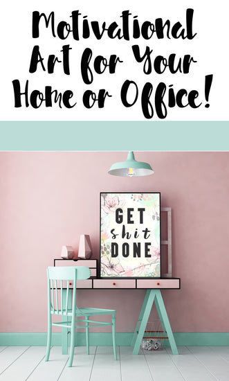 Get Sh*t Done. Motivational printable art for entrepreneurs, home office, art studio, for bloggers, artists, & the girlboss in you!